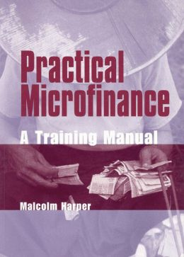Practical Microfinance: A Training Manual
