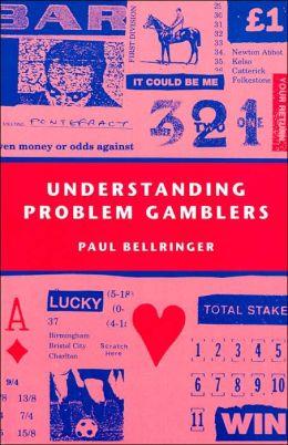 Understanding Problem Gamblers