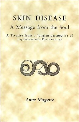 Skin Disease: A Message from the Soul: A Treatise from a Jungian Perspective of Psychosomatic Dermatology