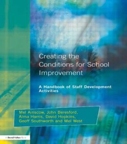 Creating the Conditions for School Improvement: A Handbook of Staff Development Activities
