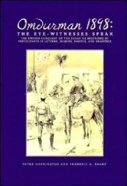 Omdurman, 1898: The Eyewitnesses Speak: The British Conquest of the Sudan as Described by Participants in Letters, Diaries, Photos, and Drawings