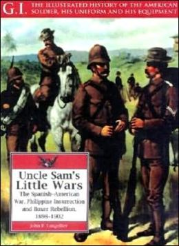 Uncle Sam's Little Wars: The Spanish-American War, Philippine Insurrection and Boxer Rebellion