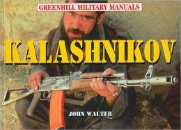Kalashnikov: Machine Pistols, Assault Rifles and Machine Guns, 1945 to the Present