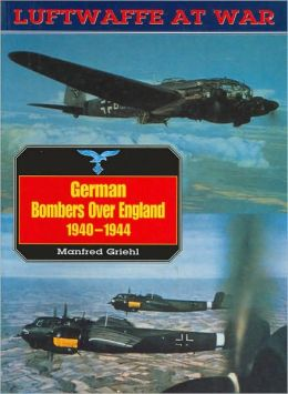 German Bombers over England, 1940-1944 (Luftwaffe at War Series)