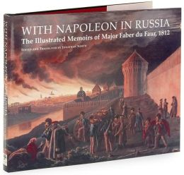 With Napoleon in Russia: The Illustrated Memoirs of Major Faber Du Faur, 1812