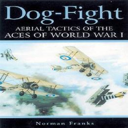 Dog-Fight: Aerial Tactics of the Aces of World War I