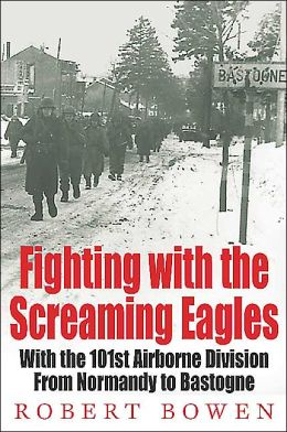 Fighting with the Screaming Eagles: With the 101st Airborne Division from Normandy to Bastogne