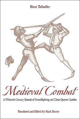 Medieval Combat: A Fifteenth-Century Manual of Swordfighting and Close-Quarter Combat--Greenhill Military Paperbacks