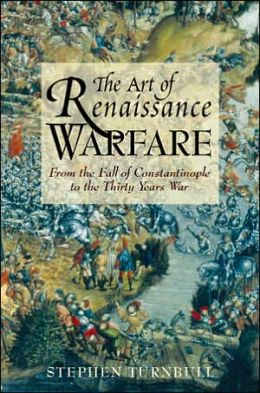 Art of Renaissance Warfare: From the Fall of Constantinople to the Thirty Years War