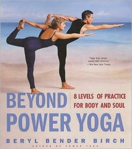 Beyond Power Yoga : Eight Levels of Practice for Body and Soul