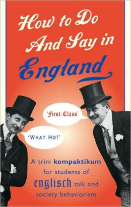 How to Do and Say in England: A Trim Kompaktikum for Students of Englisch Talk and Society Behaviorism