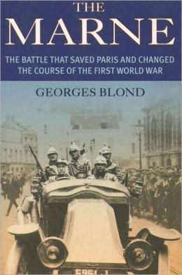 Marne: The Battle That Saves Paris and Changed the Course of the War