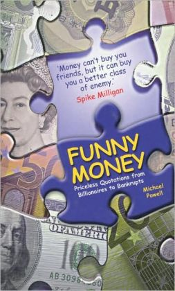 Funny Money: Priceless Quotations from Billionaires to Bankrupts