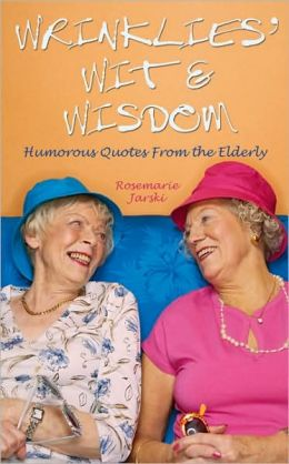 Wrinklies' Wit and Wisdom: Humorous Quotations from the Elderly