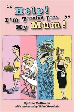 Help! I'm Turning Into My Mum!