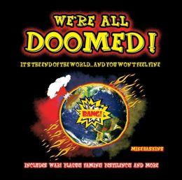 We're All Doomed!