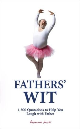Fathers' Wit: 1,500 Quotations to Help You Laugh with Father