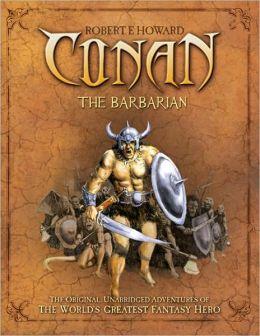 Conan the Barbarian: The Original, Unabridged Adventures of the World's Greatest Fantasy Hero