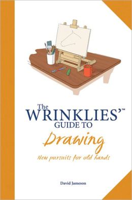 The Wrinklies' Guide to Drawing: New Pursuits for Old Hands