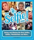 Book Cover Image. Title: The Selfie Book!:  Taking and Making the Best Selfies, Belfies, Photobombs and More..., Author: Carrie Barclay