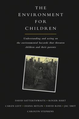 The Environment for Children: The Environmental Hazards that Threaten Children and Their Parents