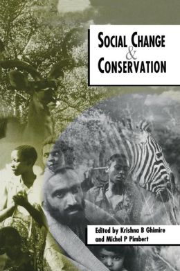 Social Change and Conservation: Environmental Politics and Impacts of National Parks and Protected Areas