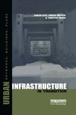 Urban Infrastructure in Transition: Networks, Buildings, Plans
