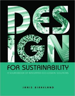 Design for Sustainability: A Sourcebook of Integrated, Eco-logical Solutions