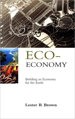 Eco-Economy: Building an Economy for the Earth