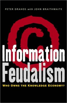 Information Feudalism: Who Owns the Knowledge Economy