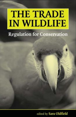 The Trade in Wildlife: Regulation for Conservation