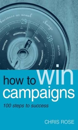 How to Win Campaigns: 100 Steps to Success