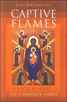 Captive Flames: A Biblical Reading of The Carmelite Saints
