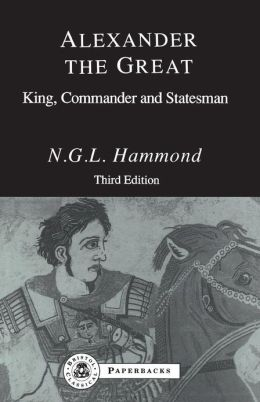 Alexander the Great: King, Commander and Statesman