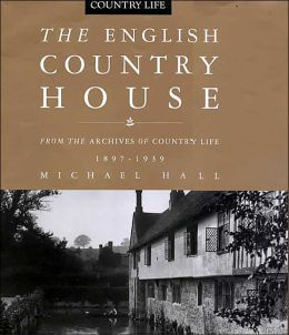 English Country House: From the Archives of Country Life, 1897-1939