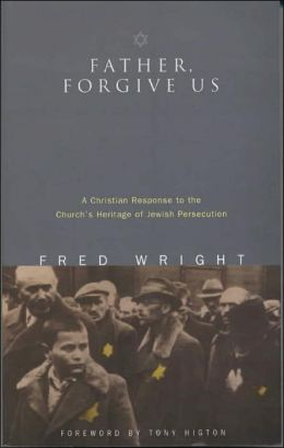 Father, Forgive Us: A Christian Response to the Church's Heritage of Jewish Persecution