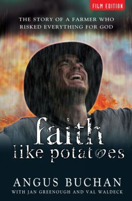 Faith like Potatoes : The Story of a Farmer Who Dared to Believe in God
