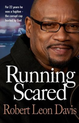 Running Scared: For 22 Years He Was a Fugutive - The Corrupt Cop Busted by God