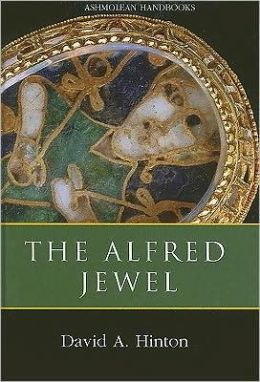 The Alfred Jewel and Other Late Anglo-Saxon Decorated Metalwork: Ashmolean Handbook Series