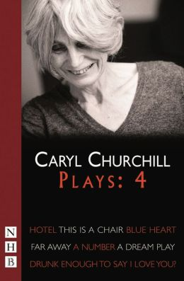 Caryl Churchill - Plays: Hotel - This Is a Chair- Blue Heart - Far Away - A Number - A Dream Play - Drunk Enough To Say I Love You?