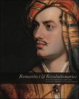 Romantics and Revolutionaries: Regency Portraits from the National Portrait Gallery London