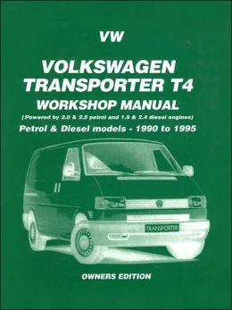 Volkswagen Transporter T4 Workshop Manual: Petrol & Diesel Models - 1990 to 1995