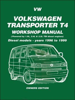 Volkswagen Transporter T4 Workshop Manual: Diesel Modesl - Years 1996 to 1999