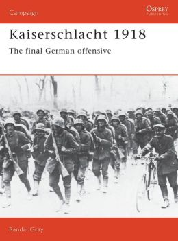 Kaiserschlacht 1918: The Final German Offensive