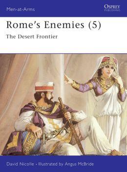 Rome's Enemies (5): The Desert Frontier