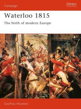 Waterloo 1815: The Birth of Modern Europe