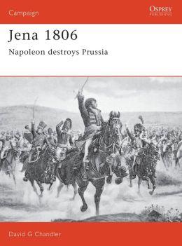 Jena 1806: Napoleon Destroys Prussia