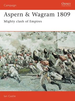 Aspern and Wagram 1809: Mighty Clash of Empires