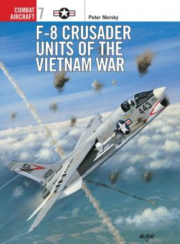 F-8 Crusader Fighter Units of the Vietnam War