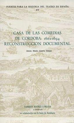 Casa de las Comedias de Cordoba: 1602-1694: Reconstruccion documental